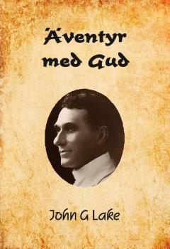 Äventyr med Gud av John G. Lake