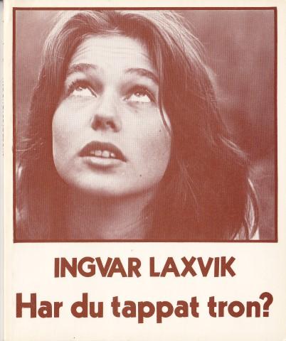Har du tappat tron? Ingvar Laxvik