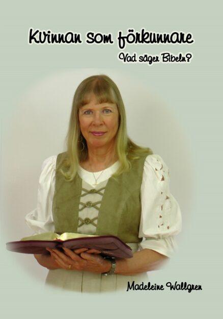 Kvinnan som förkunnare - Vad säger Bibeln? av Madeleine Wallgren