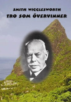 Tro som övervinner av Smith Wigglesworth